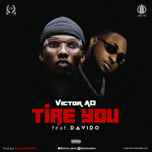 Victor Ad Ft Davido- Tire You