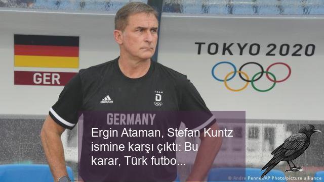 ergin ataman stefan kuntz ismine karsi cikti bu karar turk futbolunu asagilamaktir 0 d9nrnqvq