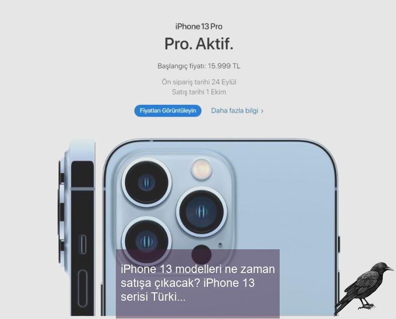 iphone 13 modelleri ne zaman satisa cikacak iphone 13 serisi turkiye satis fiyati 0 prcwdozh