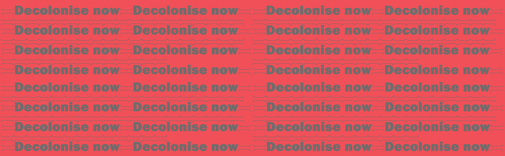 Decolonise now, grey text on a red background