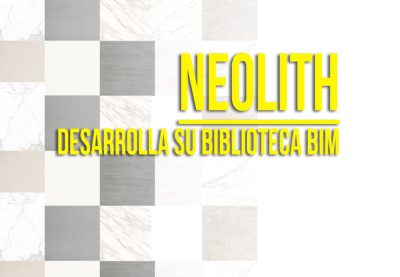 PORTADA NEOLITH DESARROLLA SU BIBLIOTECA BIM - BIMCHANNEL