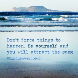 Don´t force things to happen