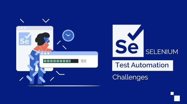 Selenium test automation challenges