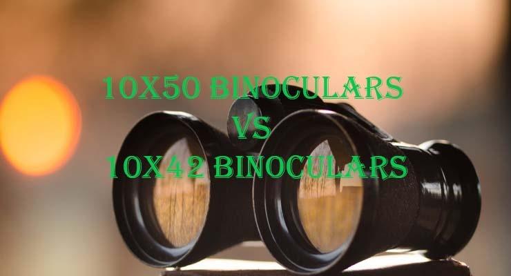 Which is Better 10x50 Binoculars vs 10x42 Binoculars