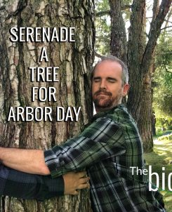 The Biofriendly Podcast - Episode 9 - Serenade A Tree For Arbor Day