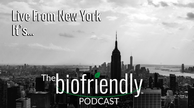 The Biofriendly Podcast - Episode 23 - Live From New York It's The Biofriendly Podcast