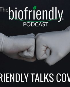 The Biofriendly Podcast - Episode 55 - Biofriendly Talks COVID-19