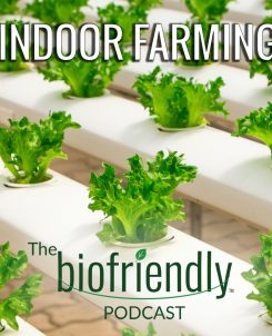 The Biofriendly Podcast - Episode 58 - Indoor Farming