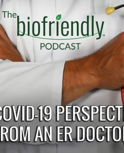The Biofriendly Podcast - Episode 63 - A COVID-19 Perspective from an ER Doctor