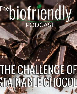 The Biofriendly Podcast - Episode 86 - The Challenge of Sustainable Chocolate