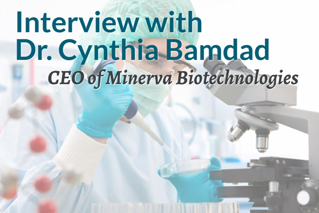 Minerva Biotechnologies, Interview with CEO Dr. Cynthia Bamdad