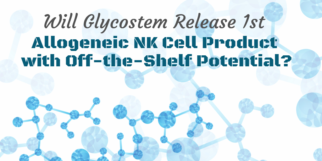 Will Glycostem Release 1st Allogeneic NK Cell Product with Off-the-Shelf Potential?