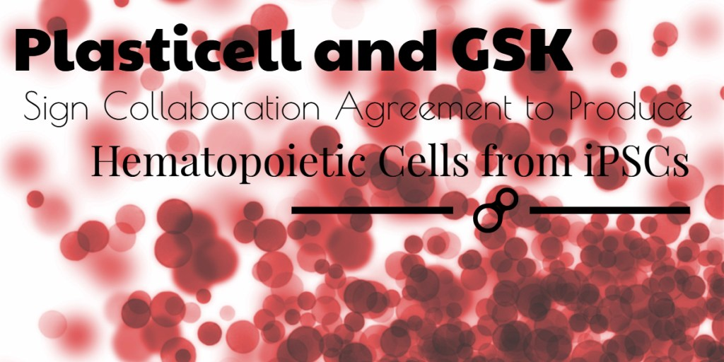 Plasticell and GSK Collaborate to Produce Hematopoietic Cells from iPSCs