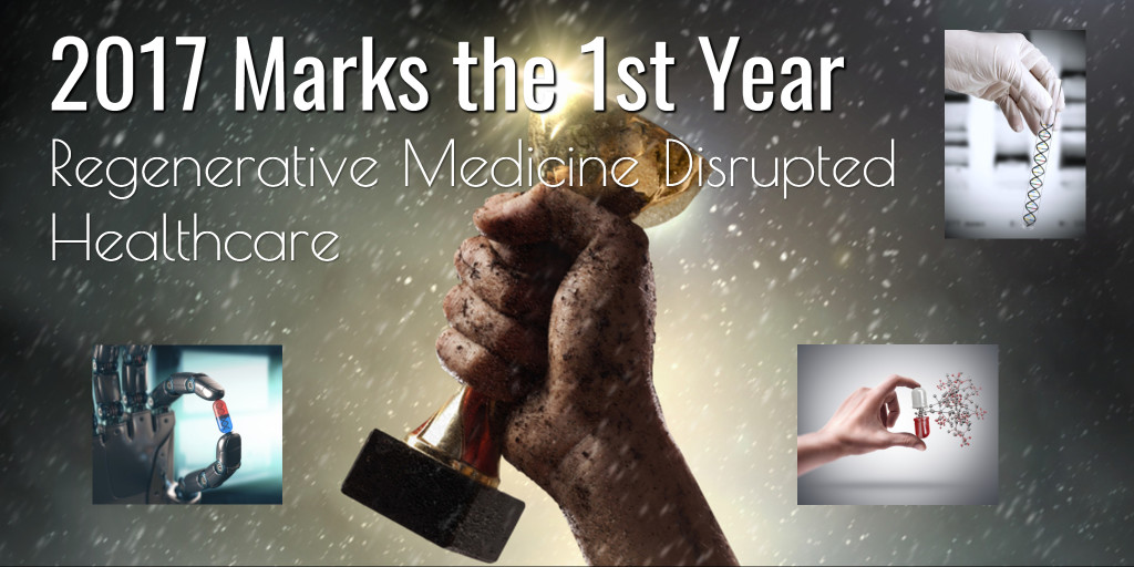 2017 Marks the 1st Year That Regenerative Medicine Disrupted Healthcare