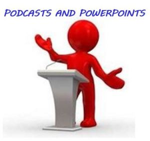 PODCASTS and POWER-POINTS