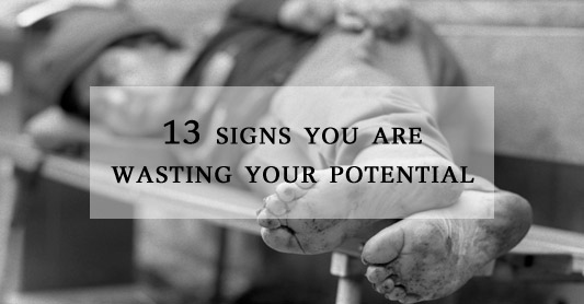 13 signs that you are wasting your potential