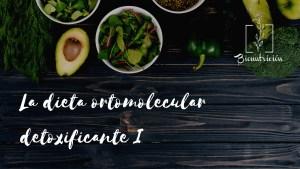 La dieta ortomolecular detoxificante 1- Bionutricion Ortomolecular 2