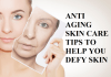 ANTI AGING SKIN CARE TIPS TO HELP YOU DEFY SKIN AGING