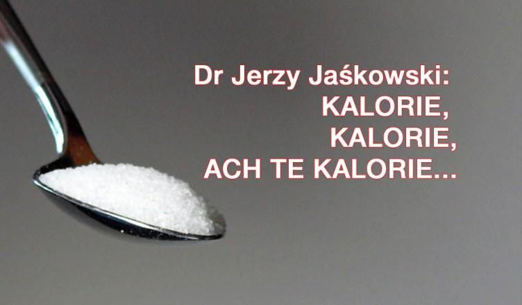 Dr Jerzy Jaśkowski: KALORIE, KALORIE, ACH TE KALORIE