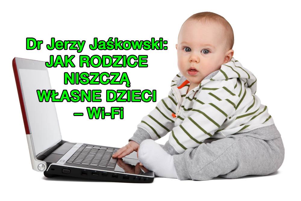 Dr Jerzy Jaśkowski: JAK RODZICE NISZCZĄ WŁASNE DZIECI – Wi-Fi