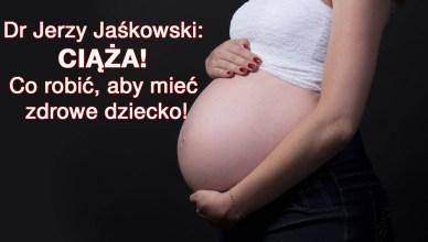 Dr Jerzy Jaśkowski: Ciąża! Co robić, aby mieć zdrowe dziecko!