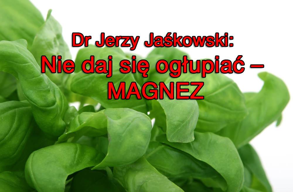 Dr Jerzy Jaśkowski: Nie daj się ogłupiać – MAGNEZ
