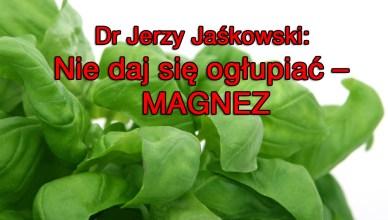 Dr Jerzy Jaśkowski: Nie daj się ogłupiać – MAGNEZ.