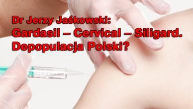 Dr Jerzy Jaśkowski: Gardasil – Cervical – Siligard. Depopulacja Polski?