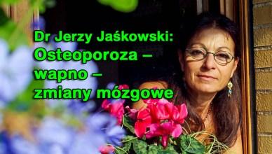 Dr Jerzy Jaśkowski: Osteoporoza – wapno – zmiany mózgowe