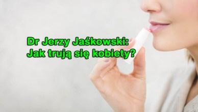 Dr Jerzy Jaśkowski: Jak trują się kobiety?