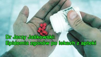 Dr Jerzy Jaśkowski: Epidemia zgonów po lekach z apteki