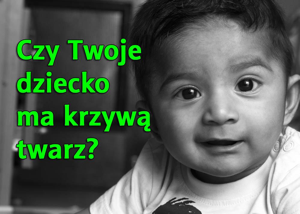 Dlaczego masz krzywą twarz? A Twoje dziecko?