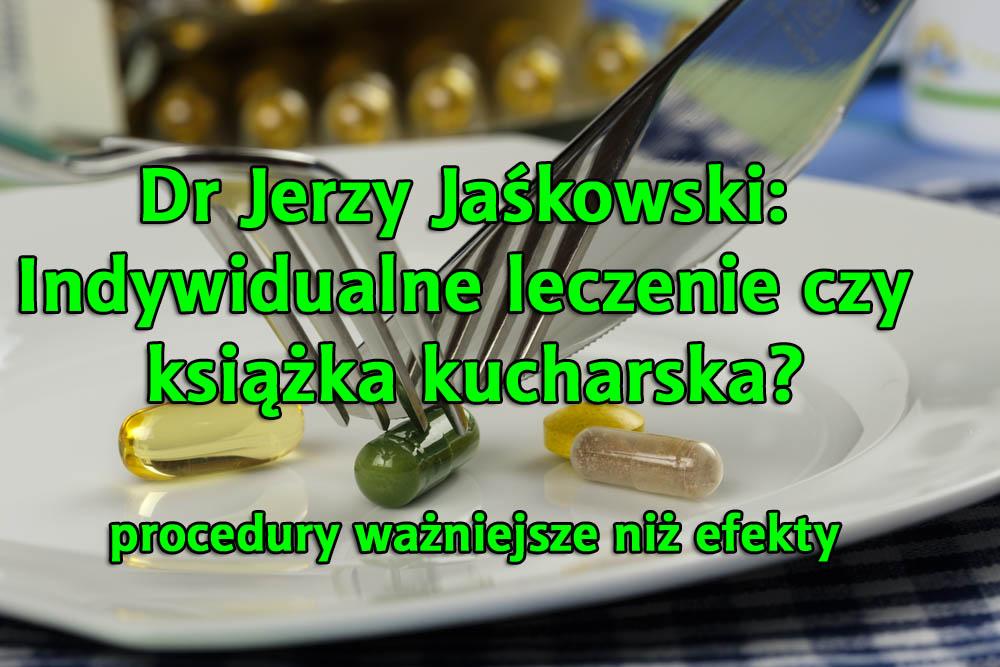 Dr Jerzy Jaśkowski: Indywidualne leczenie czy książka kucharska?