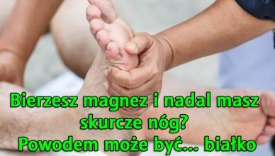 Bierzesz magnez i nadal masz skurcze nóg? Co robić?