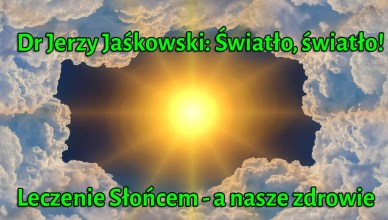 Dr Jerzy Jaśkowski: Światło, światło! Leczenie Słońcem - a nasze zdrowie