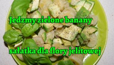 Zielone banany - sałatka dla flory jelitowej. Skrobia oporna.