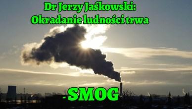 Dr Jerzy Jaśkowski: Okradanie ludności trwa - smog.
