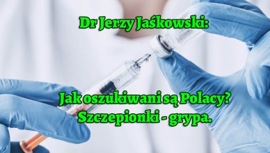 Dr Jerzy Jaśkowski: Jak oszukiwani są Polacy - szczepionki - grypa.