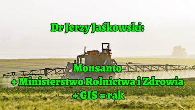 Dr Jerzy Jaśkowski: Monsanto + Ministerstwo Rolnictwa i Zdrowia + GIS = rak