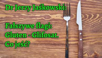 Dr Jerzy Jaśkowski: Fałszywe flagi. Gluten - glifosat. Co jeść?