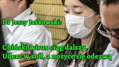 Dr Jerzy Jaśkowski: Chiński wirus ciąg dalszy - uderz w stół, a nożyce się odezwą