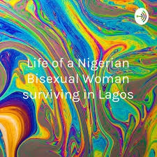 life of a nigerian bisexual woman surviving in lagos podcast cover art