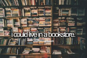 I could live in a bookstore