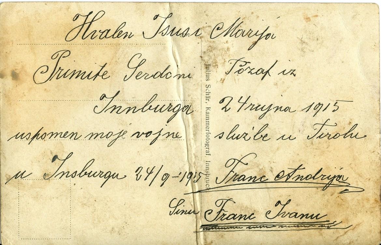 Poleđina gore prikazane fotografije (razglednice) koju je soldat Andrija Franc poslao za svog sina Ivana iz Innburga (na drugoj razglednici s istom slikom za sina Martina piše Innsbruck), 24. rujna 1915. godine s bojišnice I. svjetskoga rata iz kojeg se nije vratio. Obiteljski foto arhiv Z. Franc.