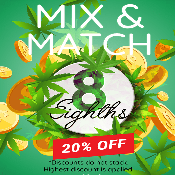 Buy 8 Eighths and get 20% OFF Everyday, Any Day!