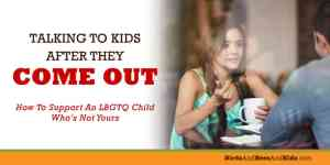 Talking to kids after they come out — How to support an LBGTQ child who's not yours