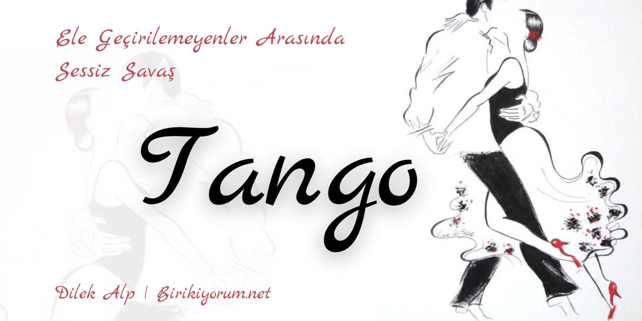 Ele Geçirilemeyenler Arasında Sessiz Savaş; Tango