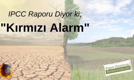 IPCC Raporu Diyor ki -Kırmızı Alarm-.