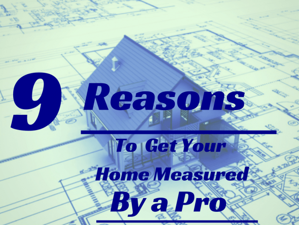 9 reasons to get your home measured by a pro