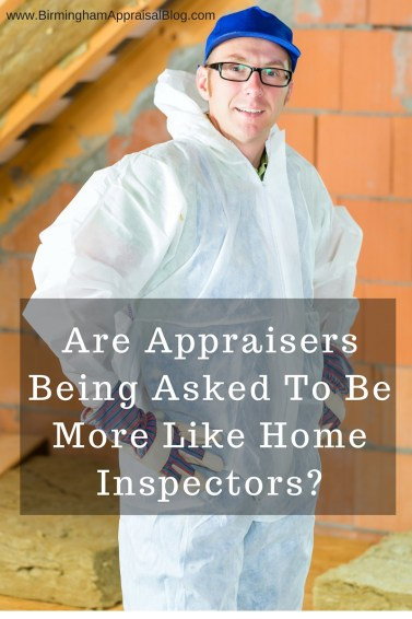 Are Appraisers Being Asked To Be More Like A Home Inspector